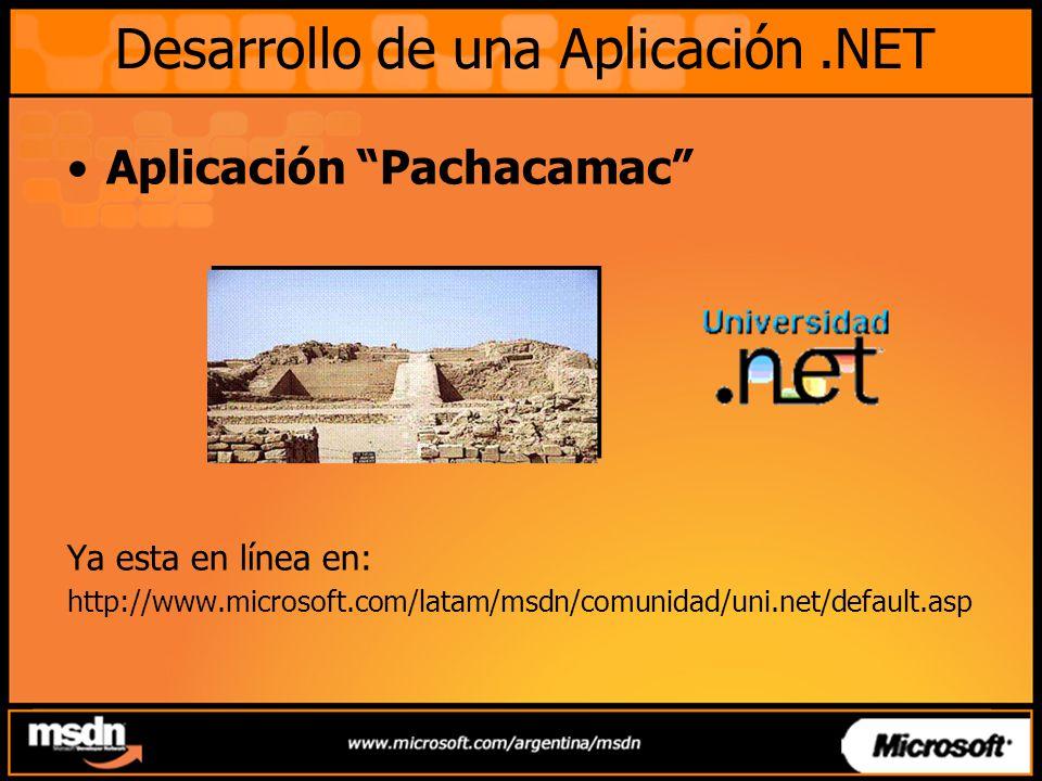 Desarrollo de una Aplicación.NET Aplicación Pachacamac Ya esta en línea en: http://www.microsoft.com/latam/msdn/comunidad/uni.net/default.asp