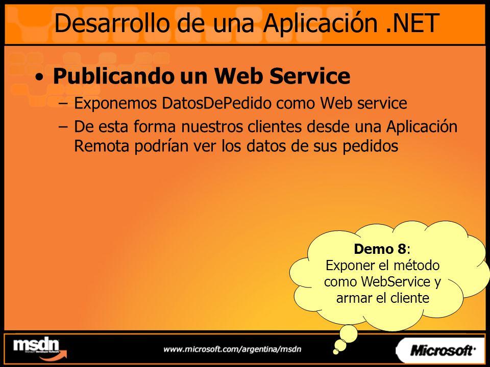 Desarrollo de una Aplicación.NET Publicando un Web Service –Exponemos DatosDePedido como Web service –De esta forma nuestros clientes desde una Aplica