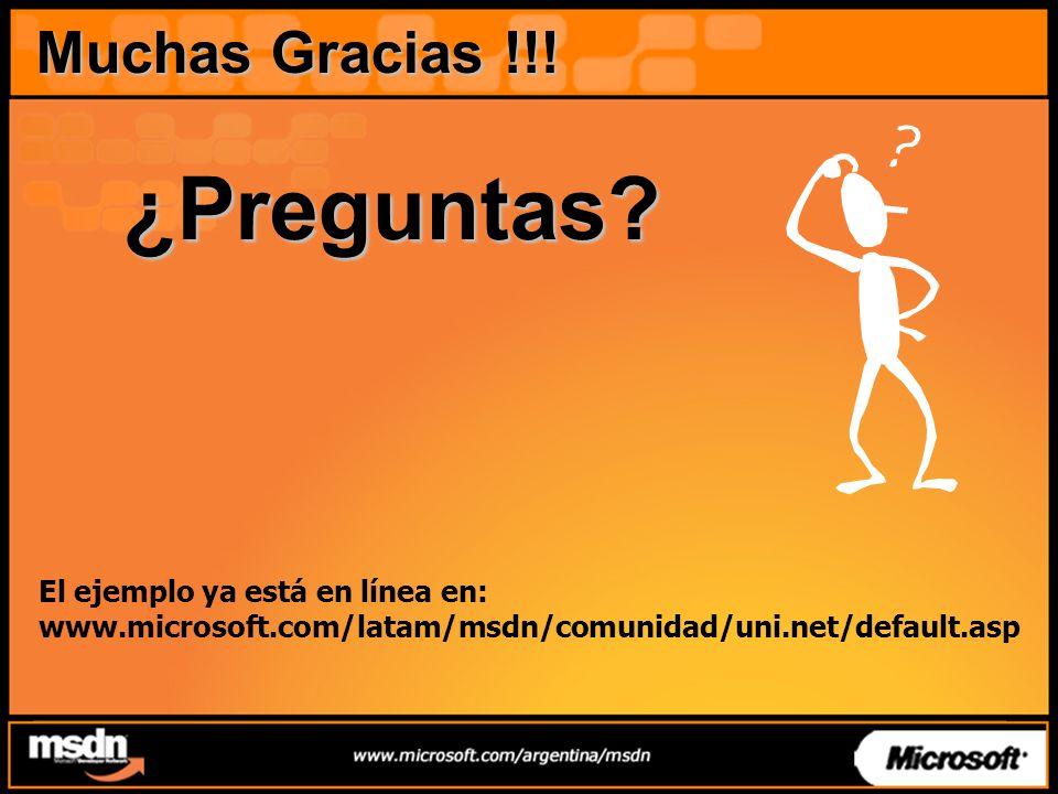 ¿Preguntas? El ejemplo ya está en línea en: www.microsoft.com/latam/msdn/comunidad/uni.net/default.asp Muchas Gracias !!!