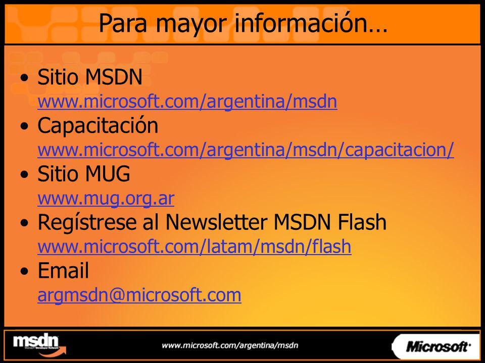Para mayor información… Sitio MSDN www.microsoft.com/argentina/msdn Capacitación www.microsoft.com/argentina/msdn/capacitacion/ Sitio MUG www.mug.org.