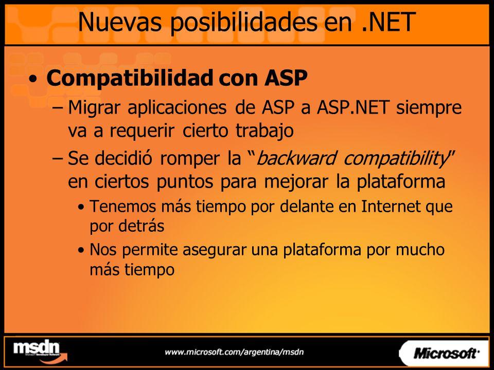 Nuevas posibilidades en.NET Soporte conjunto ASP + ASP.NET –ASP.NET corre side-by-side con ASP Extensiones de archivo separadas (.aspx vs.asp) Configuraciones separadas –Las páginas/aplicaciones ASP siguen utilizando el motor de ASP existente sin problemas No se han hecho cambios a ASP.DLL Ningún componente se rompe al instalar ASP.NET –Importante: No se comparte estado entre páginas/aplicaciones ASP y ASP.NET
