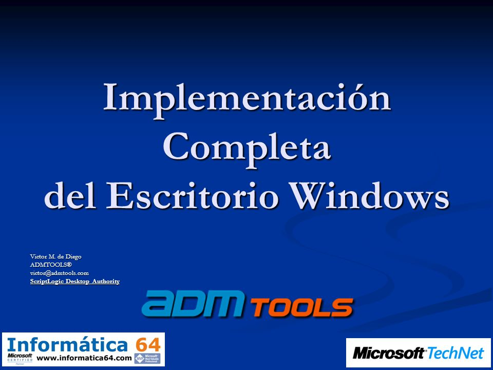Implementación Completa del Escritorio Windows Victor M. de Diego ADMTOOLS®victor@admtools.com ScriptLogic Desktop Authority