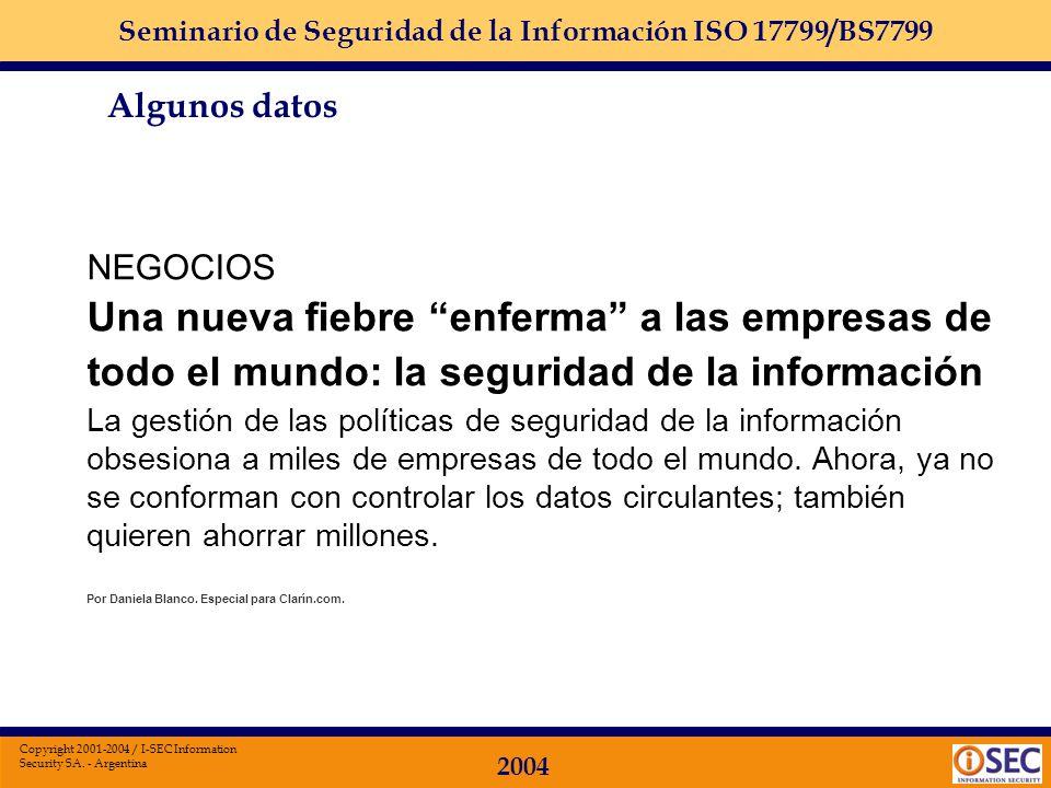 Seminario de Seguridad de la Información ISO 17799/BS7799 2004 Copyright 2001-2004 / I-SEC Information Security SA. - Argentina Algunos datos La segur