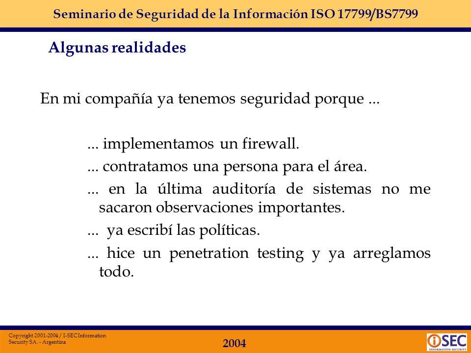 Seminario de Seguridad de la Información ISO 17799/BS7799 2004 Copyright 2001-2004 / I-SEC Information Security SA. - Argentina En general todos coinc