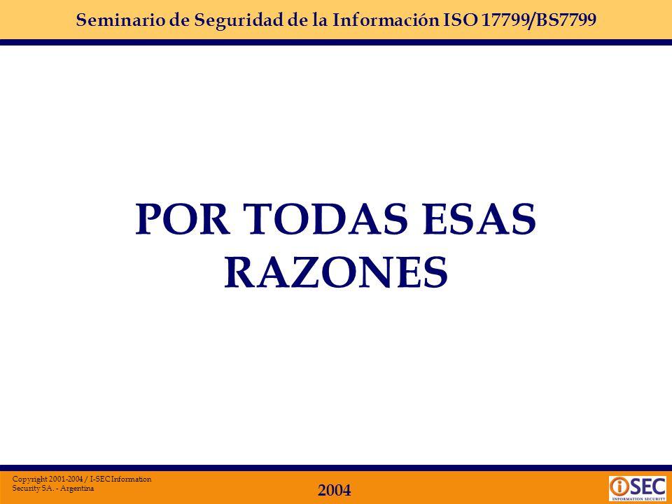 Seminario de Seguridad de la Información ISO 17799/BS7799 2004 Copyright 2001-2004 / I-SEC Information Security SA. - Argentina No existe la verdad ab
