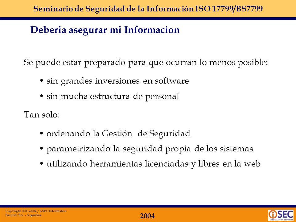 Seminario de Seguridad de la Información ISO 17799/BS7799 2004 Copyright 2001-2004 / I-SEC Information Security SA. - Argentina POR TODAS ESAS RAZONES