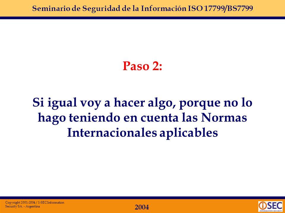 Seminario de Seguridad de la Información ISO 17799/BS7799 2004 Copyright 2001-2004 / I-SEC Information Security SA. - Argentina Se puede estar prepara