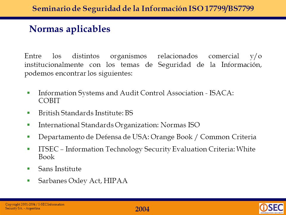 Seminario de Seguridad de la Información ISO 17799/BS7799 2004 Copyright 2001-2004 / I-SEC Information Security SA. - Argentina Paso 2: Si igual voy a