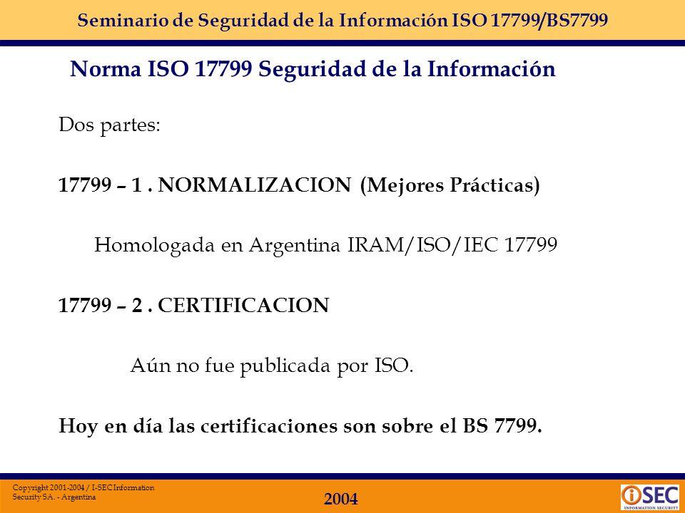 Seminario de Seguridad de la Información ISO 17799/BS7799 2004 Copyright 2001-2004 / I-SEC Information Security SA. - Argentina International Standard