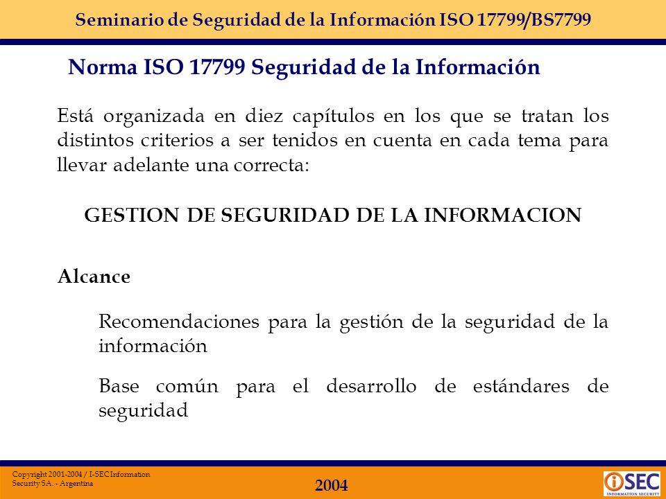 Seminario de Seguridad de la Información ISO 17799/BS7799 2004 Copyright 2001-2004 / I-SEC Information Security SA. - Argentina Dos partes: 17799 – 1.