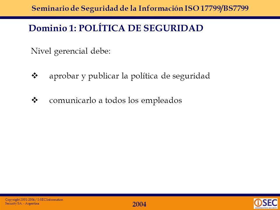 Seminario de Seguridad de la Información ISO 17799/BS7799 2004 Copyright 2001-2004 / I-SEC Information Security SA. - Argentina Dominios de Norma ISO