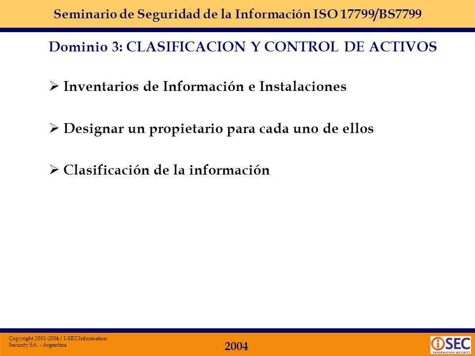 Seminario de Seguridad de la Información ISO 17799/BS7799 2004 Copyright 2001-2004 / I-SEC Information Security SA. - Argentina Dominio 3 Clasificació