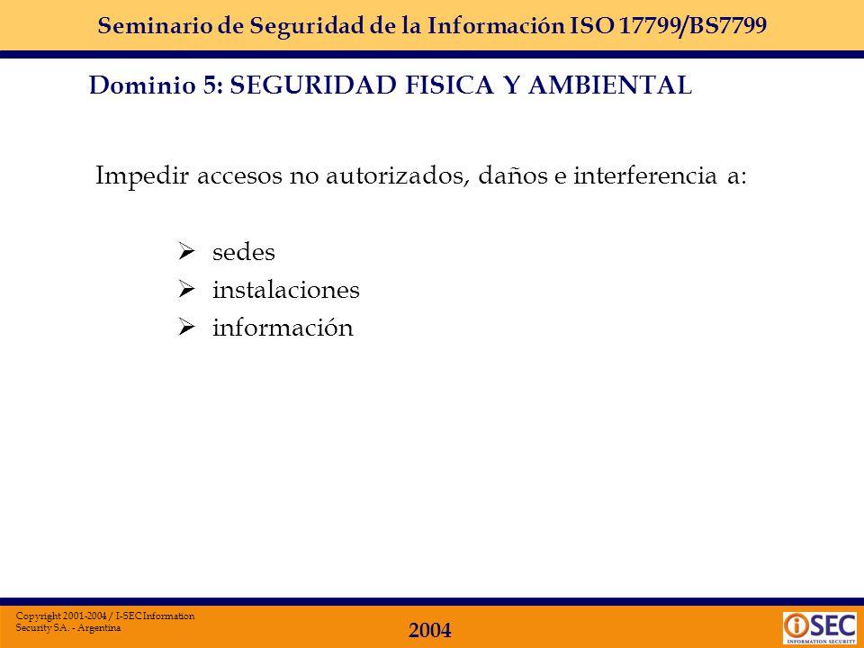 Seminario de Seguridad de la Información ISO 17799/BS7799 2004 Copyright 2001-2004 / I-SEC Information Security SA. - Argentina Dominio 5 Seguridad Fi
