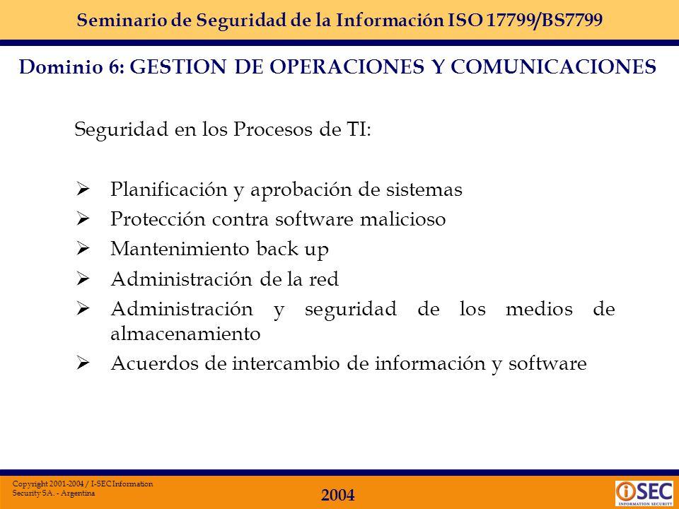 Seminario de Seguridad de la Información ISO 17799/BS7799 2004 Copyright 2001-2004 / I-SEC Information Security SA. - Argentina Dominio 6 Gestión de O