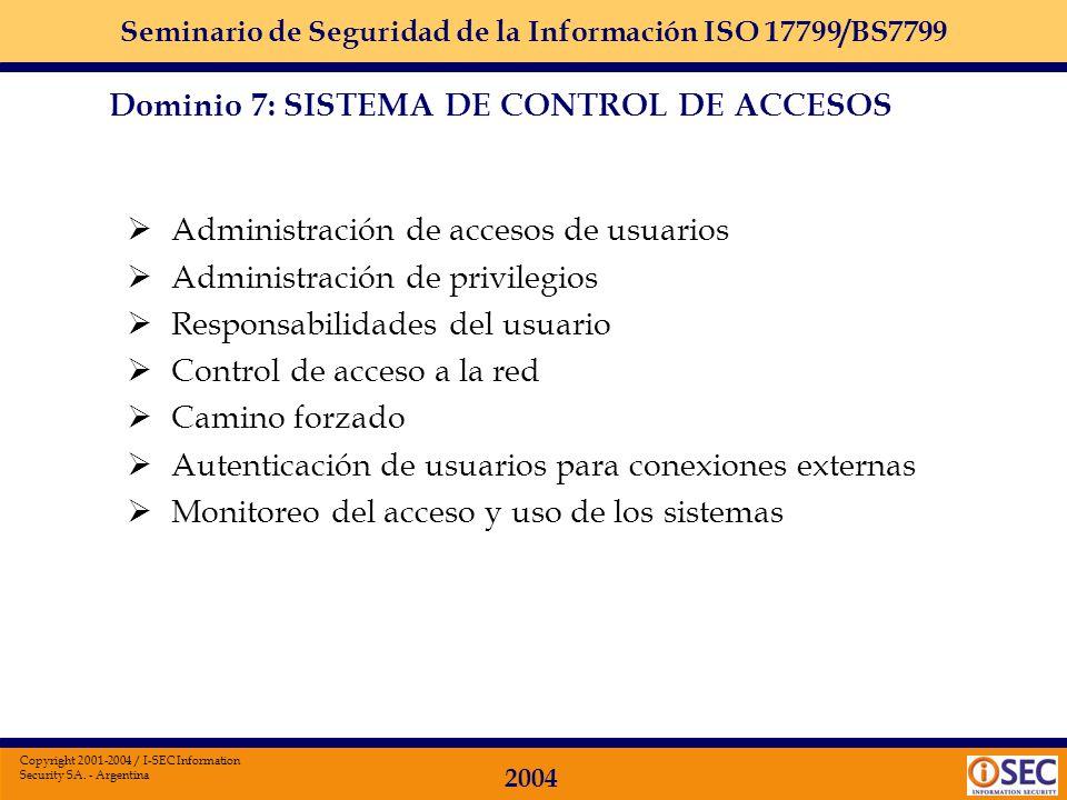 Seminario de Seguridad de la Información ISO 17799/BS7799 2004 Copyright 2001-2004 / I-SEC Information Security SA. - Argentina Dominio 7 Sistema de C