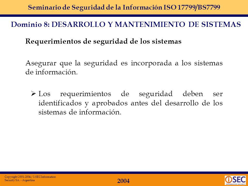 Seminario de Seguridad de la Información ISO 17799/BS7799 2004 Copyright 2001-2004 / I-SEC Information Security SA. - Argentina Dominio 8 Desarrollo y