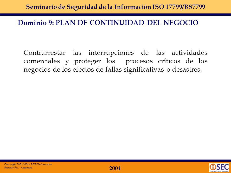 Seminario de Seguridad de la Información ISO 17799/BS7799 2004 Copyright 2001-2004 / I-SEC Information Security SA. - Argentina Dominio 9 Plan de Cont