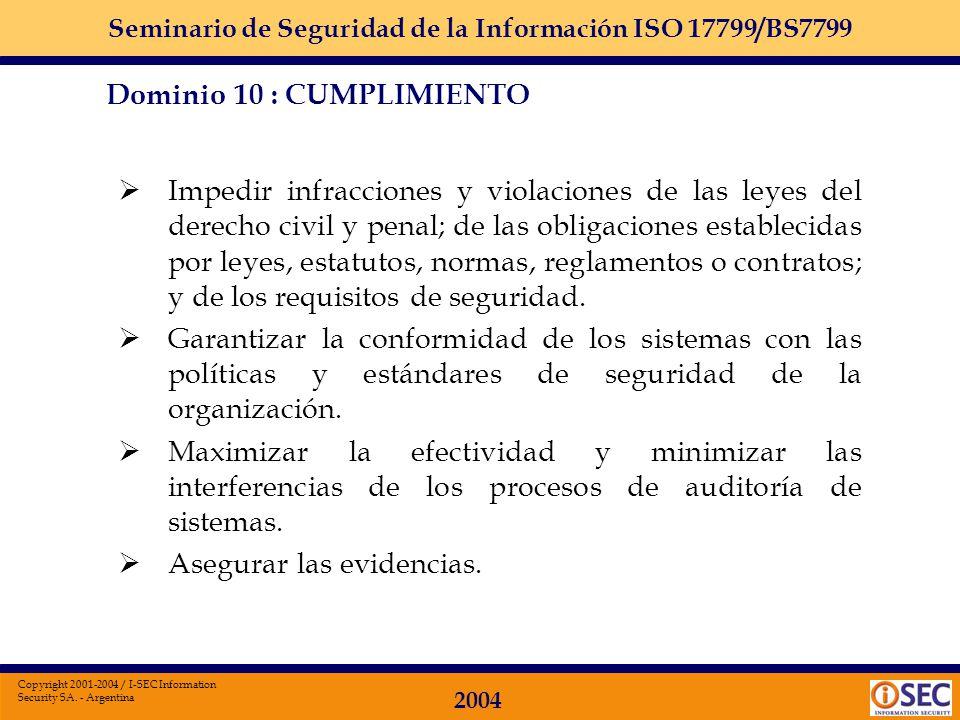 Seminario de Seguridad de la Información ISO 17799/BS7799 2004 Copyright 2001-2004 / I-SEC Information Security SA. - Argentina Dominio 10 Cumplimient