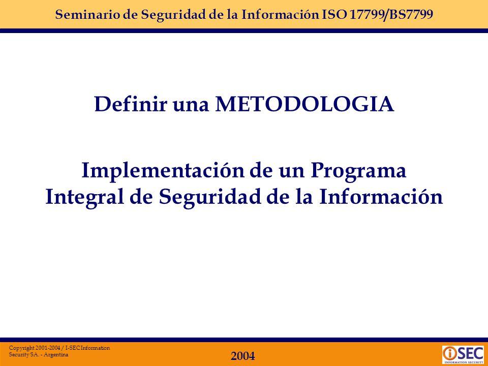 Seminario de Seguridad de la Información ISO 17799/BS7799 2004 Copyright 2001-2004 / I-SEC Information Security SA. - Argentina Como lo hago? Metodolo