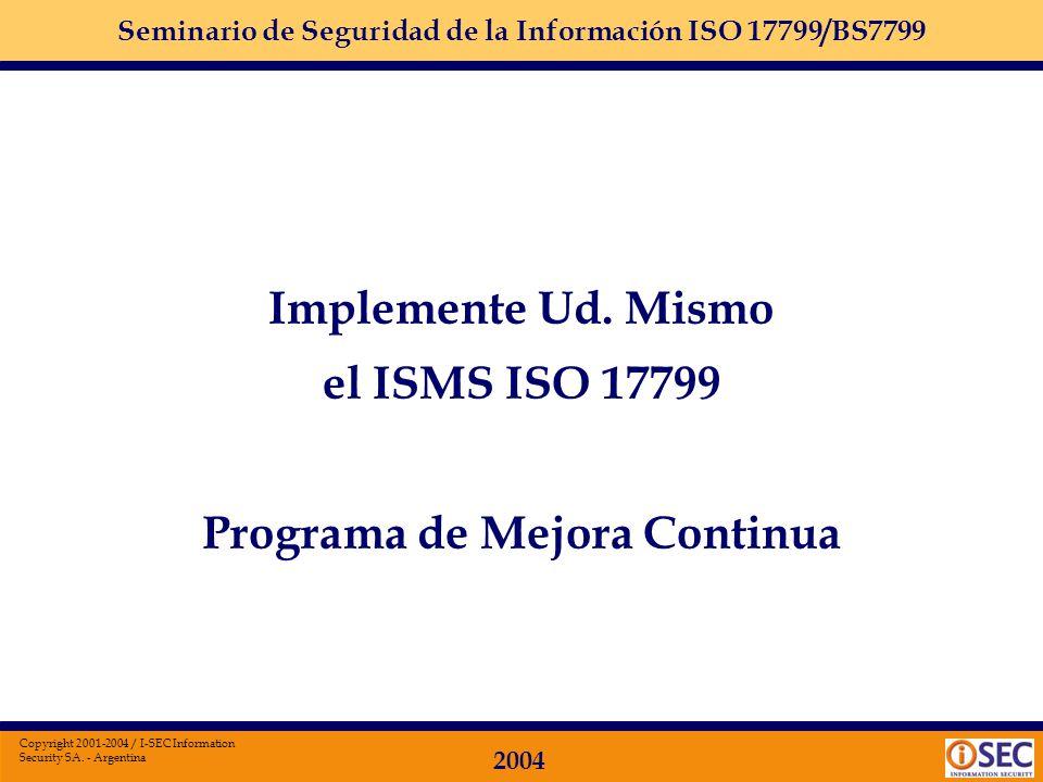Seminario de Seguridad de la Información ISO 17799/BS7799 2004 Copyright 2001-2004 / I-SEC Information Security SA. - Argentina Concientización a los