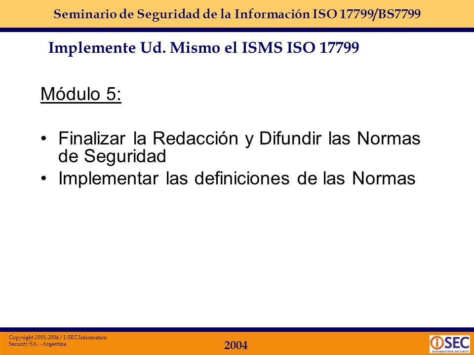 Seminario de Seguridad de la Información ISO 17799/BS7799 2004 Copyright 2001-2004 / I-SEC Information Security SA. - Argentina Módulo 4: Finalizar Cl
