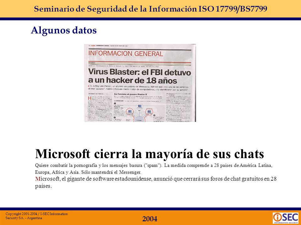 Seminario de Seguridad de la Información ISO 17799/BS7799 2004 Copyright 2001-2004 / I-SEC Information Security SA. - Argentina Algunos datos