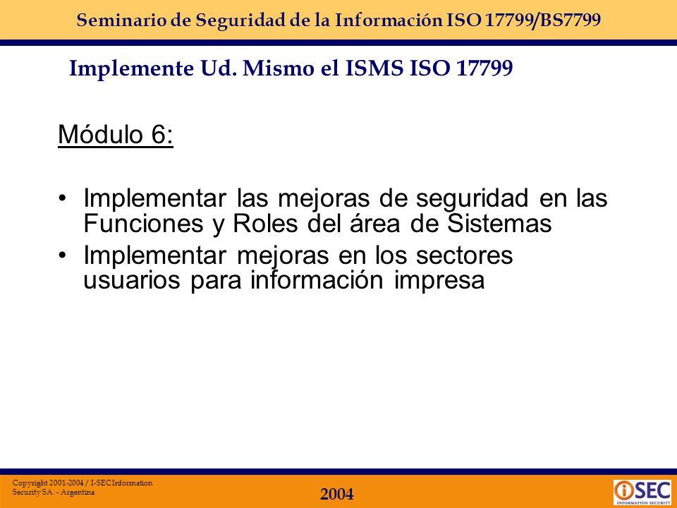 Seminario de Seguridad de la Información ISO 17799/BS7799 2004 Copyright 2001-2004 / I-SEC Information Security SA. - Argentina Módulo 5: Finalizar la