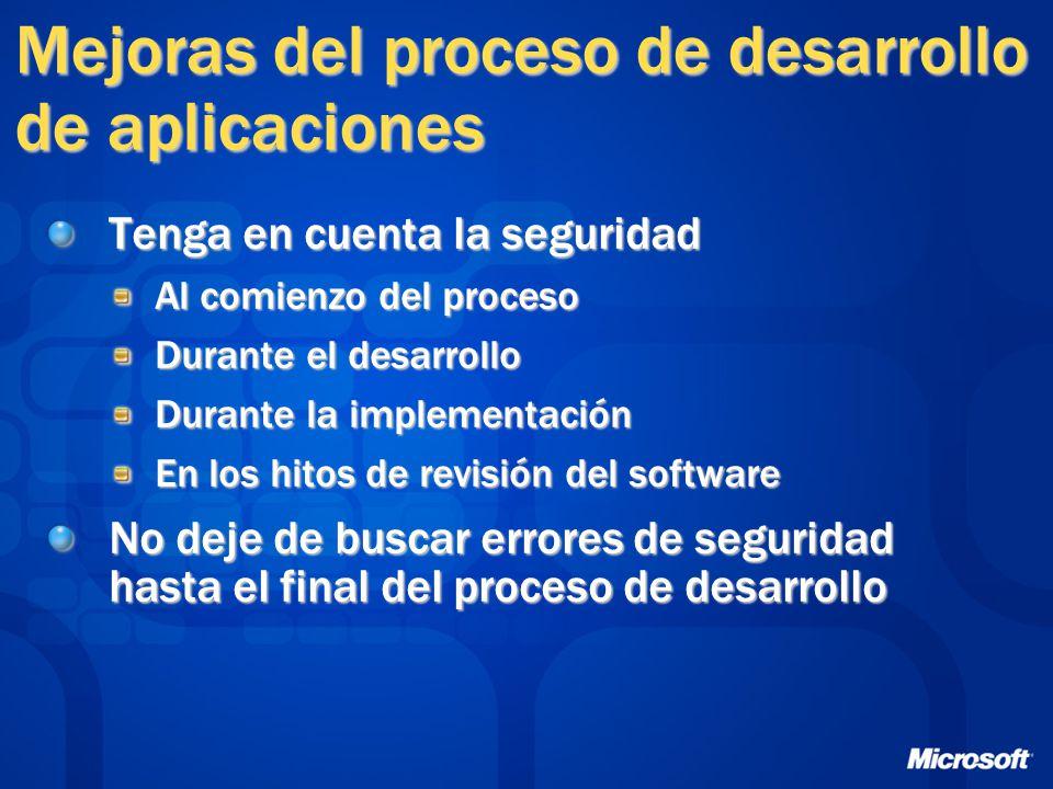 Mejoras del proceso de desarrollo de aplicaciones Tenga en cuenta la seguridad Al comienzo del proceso Durante el desarrollo Durante la implementación En los hitos de revisión del software No deje de buscar errores de seguridad hasta el final del proceso de desarrollo
