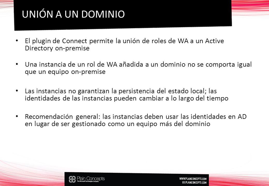 El plugin de Connect permite la unión de roles de WA a un Active Directory on-premise Una instancia de un rol de WA añadida a un dominio no se comporta igual que un equipo on-premise Las instancias no garantizan la persistencia del estado local; las identidades de las instancias pueden cambiar a lo largo del tiempo Recomendación general: las instancias deben usar las identidades en AD en lugar de ser gestionado como un equipo más del dominio UNIÓN A UN DOMINIO
