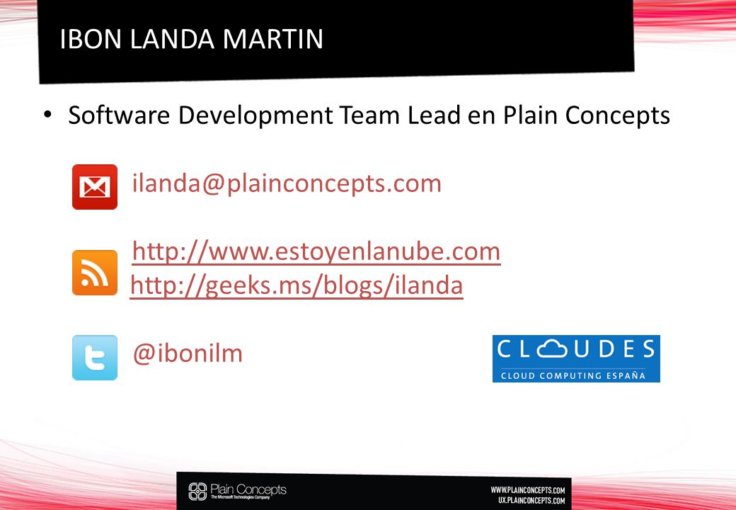 Software Development Team Lead en Plain Concepts ilanda@plainconcepts.com http://www.estoyenlanube.com http://geeks.ms/blogs/ilanda @ibonilm IBON LAND