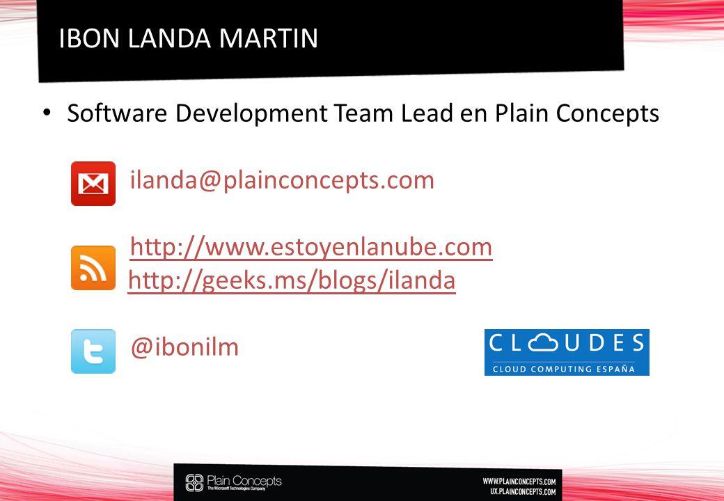 Software Development Team Lead en Plain Concepts ilanda@plainconcepts.com http://www.estoyenlanube.com http://geeks.ms/blogs/ilanda @ibonilm IBON LANDA MARTIN
