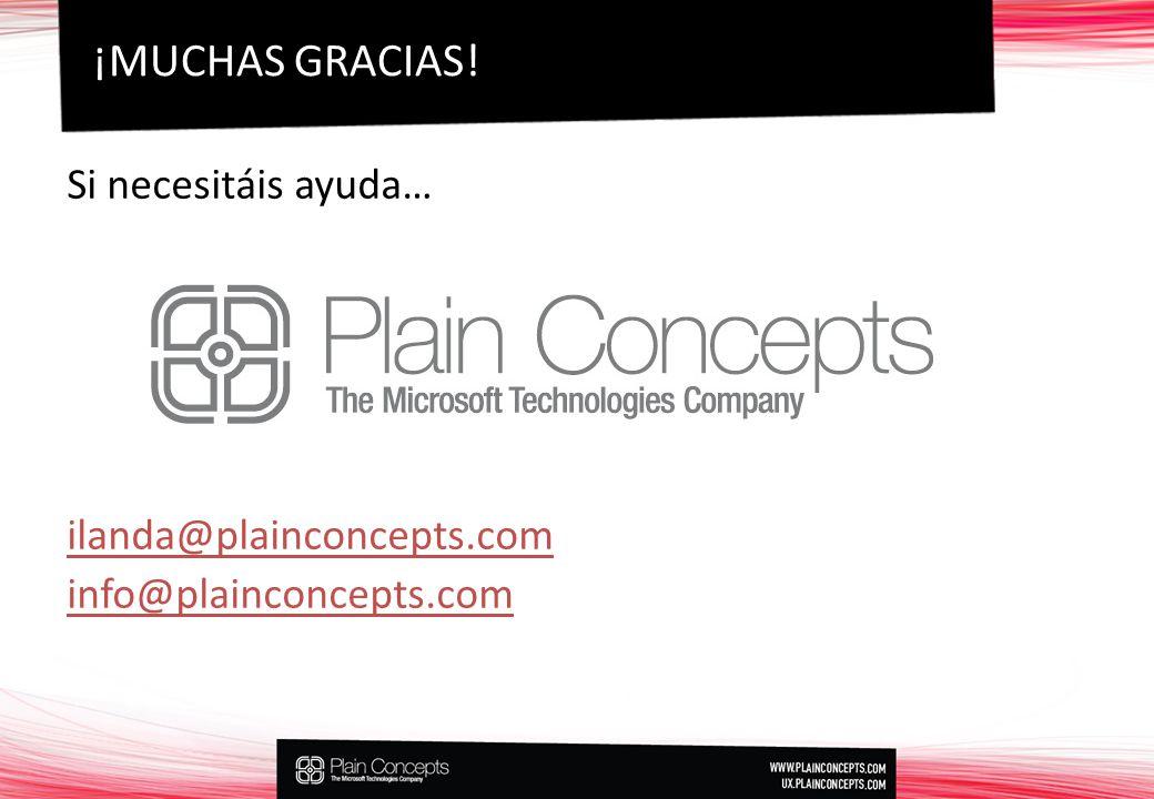 Si necesitáis ayuda… ilanda@plainconcepts.com info@plainconcepts.com ¡MUCHAS GRACIAS!