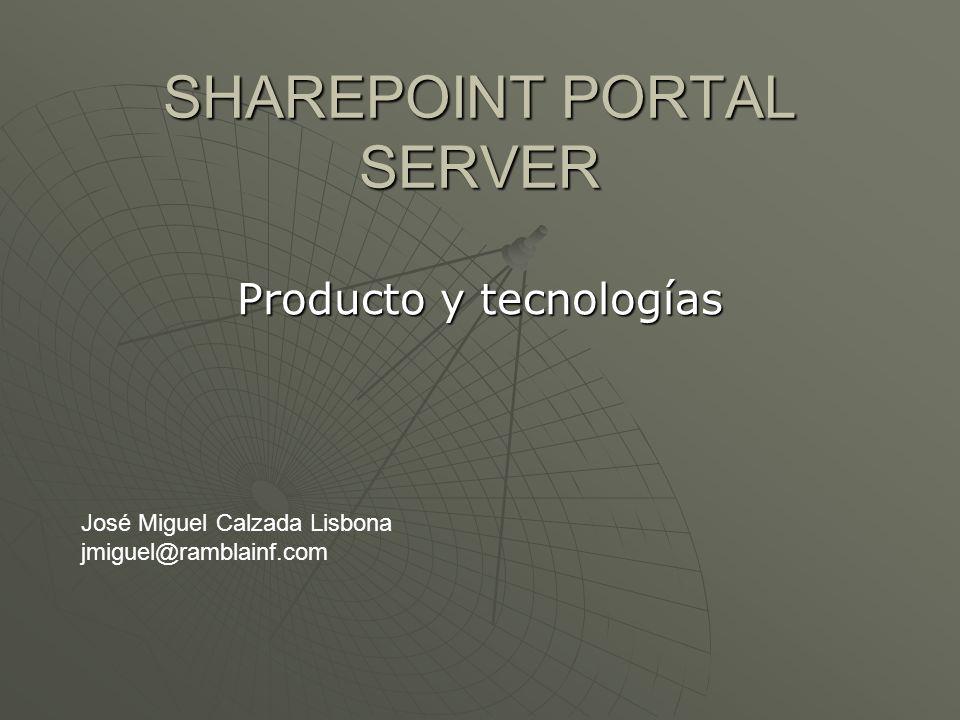 SHAREPOINT PORTAL SERVER Producto y tecnologías José Miguel Calzada Lisbona jmiguel@ramblainf.com