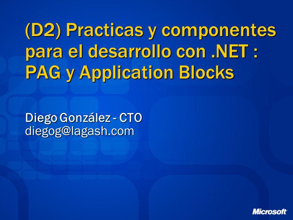 (D2) Practicas y componentes para el desarrollo con.NET : PAG y Application Blocks Diego González - CTO diegog@lagash.com