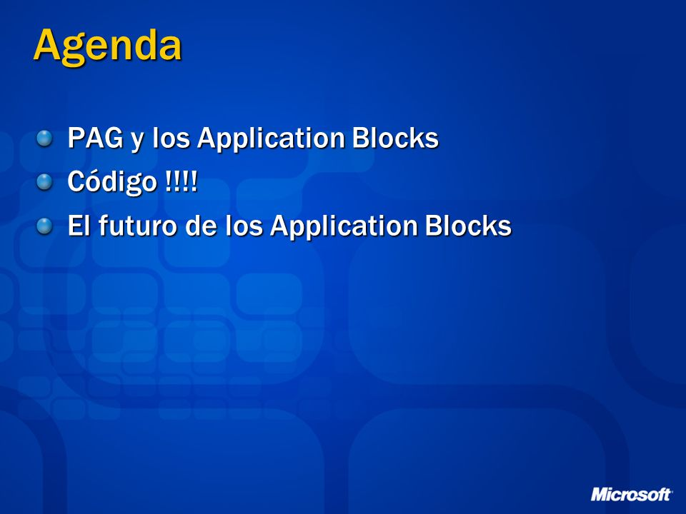 Agenda PAG y los Application Blocks Código !!!! El futuro de los Application Blocks