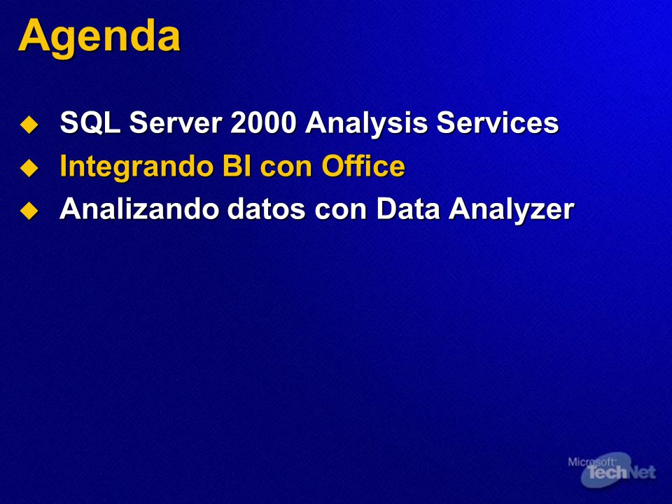Agenda SQL Server 2000 Analysis Services SQL Server 2000 Analysis Services Integrando BI con Office Integrando BI con Office Analizando datos con Data Analyzer Analizando datos con Data Analyzer