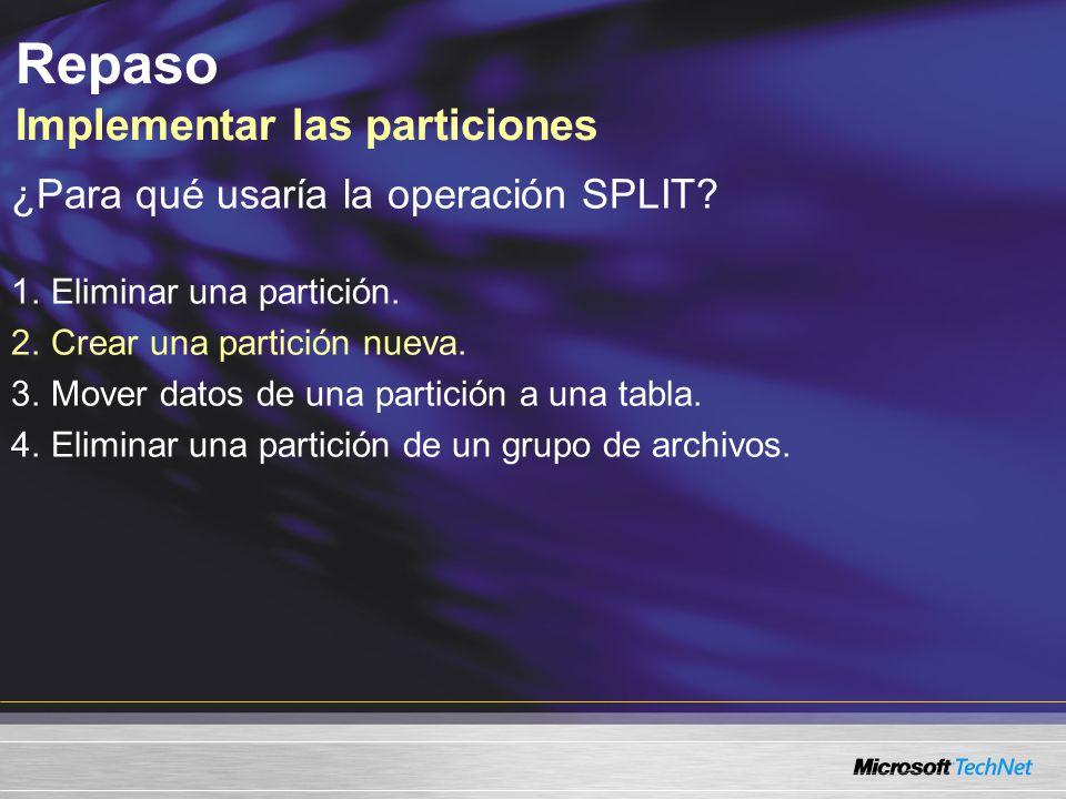 Repaso Implementar las particiones ¿Para qué usaría la operación SPLIT.