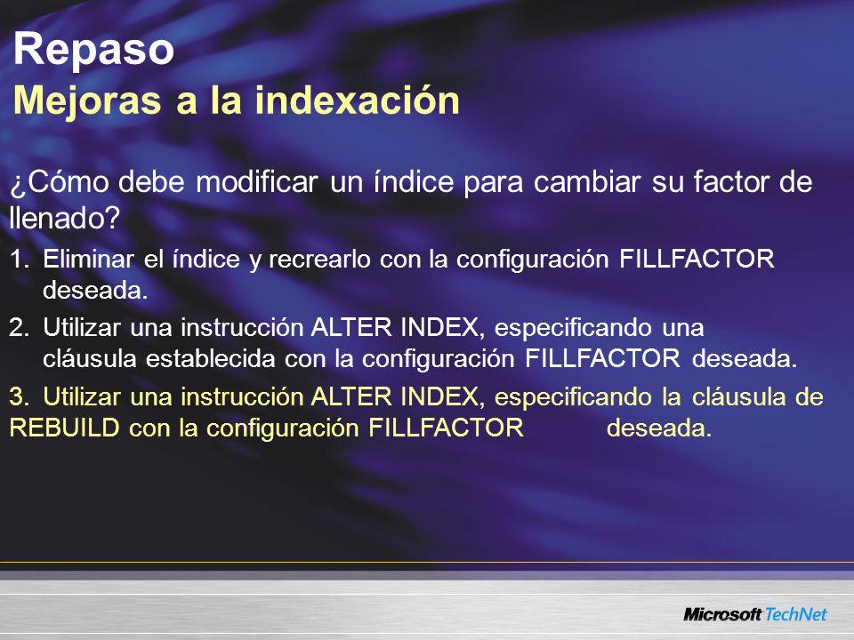 Repaso Mejoras a la indexación ¿Cómo debe modificar un índice para cambiar su factor de llenado.