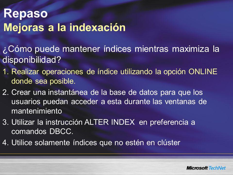 Repaso Mejoras a la indexación ¿Cómo puede mantener índices mientras maximiza la disponibilidad.