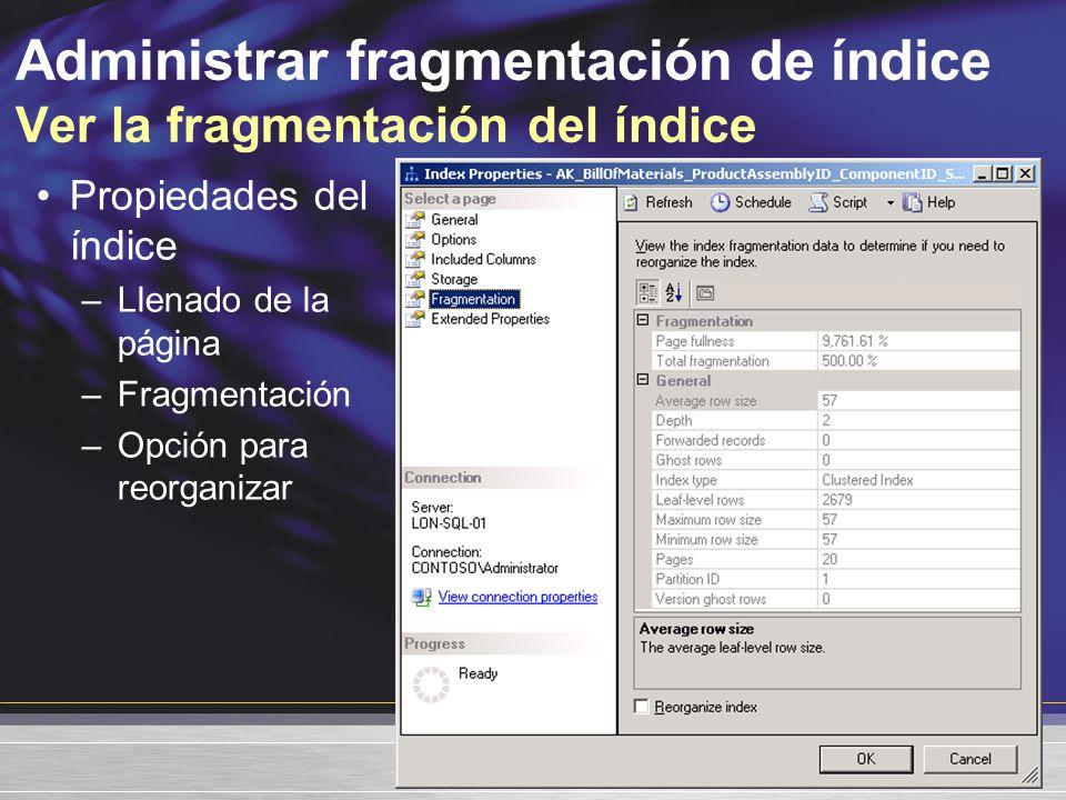 Administrar fragmentación de índice Ver la fragmentación del índice Propiedades del índice –Llenado de la página –Fragmentación –Opción para reorganizar