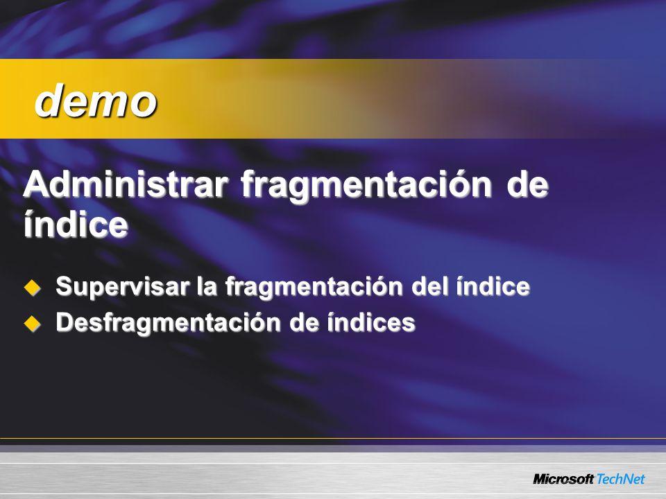 Administrar fragmentación de índice Supervisar la fragmentación del índice Supervisar la fragmentación del índice Desfragmentación de índices Desfragmentación de índices demo demo