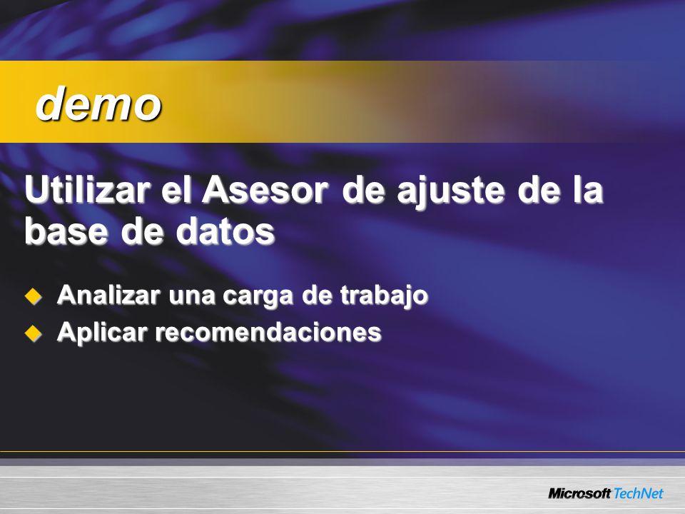 Utilizar el Asesor de ajuste de la base de datos Analizar una carga de trabajo Analizar una carga de trabajo Aplicar recomendaciones Aplicar recomendaciones demo demo