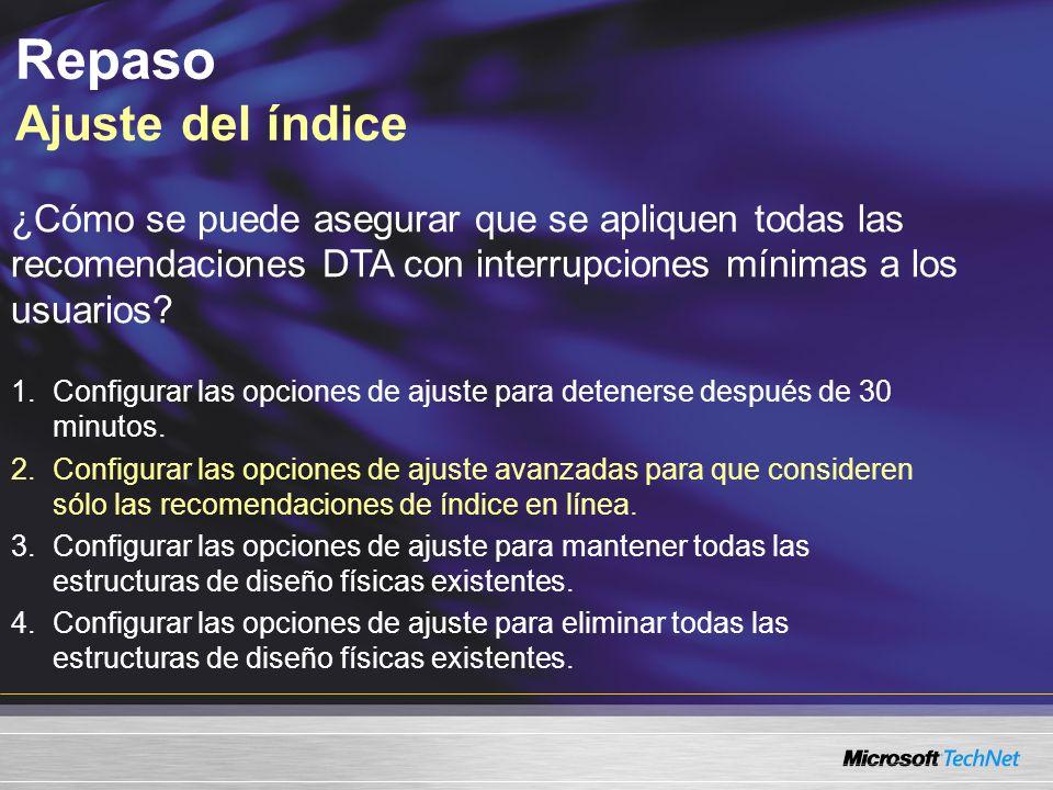 Repaso Ajuste del índice ¿Cómo se puede asegurar que se apliquen todas las recomendaciones DTA con interrupciones mínimas a los usuarios.
