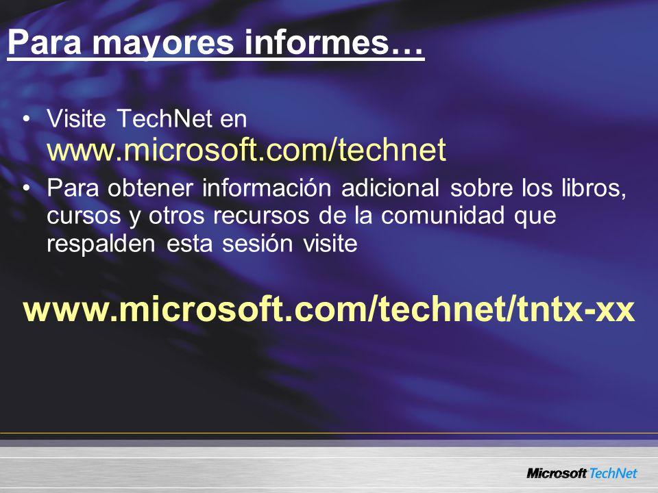 www.microsoft.com/technet/tntx-xx Para mayores informes… Visite TechNet en www.microsoft.com/technet Para obtener información adicional sobre los libros, cursos y otros recursos de la comunidad que respalden esta sesión visite