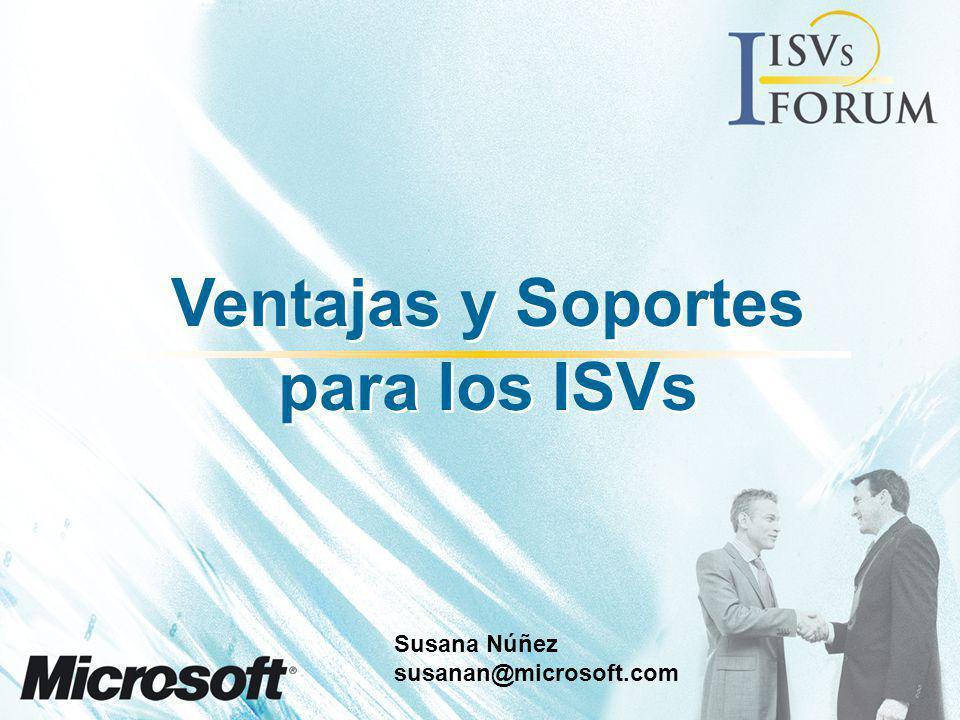 Ventajas y Soportes para los ISVs Ventajas y Soportes para los ISVs Susana Núñez susanan@microsoft.com