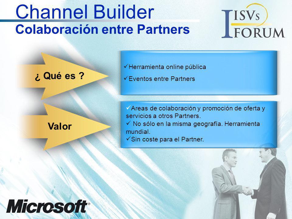 ¿ Qué es ? Valor Channel Builder Colaboración entre Partners Herramienta online pública Eventos entre Partners Areas de colaboración y promoción de of