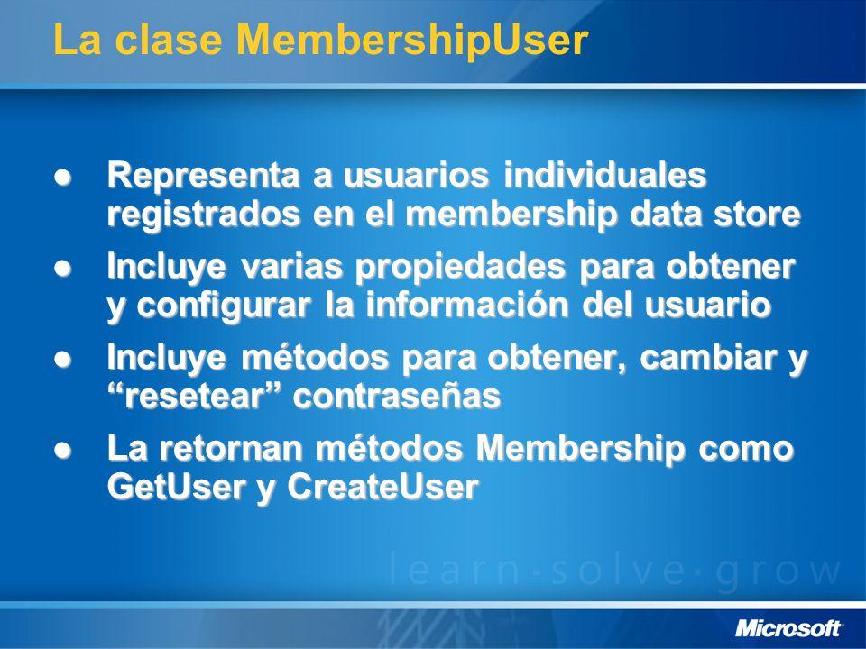 La clase MembershipUser Representa a usuarios individuales registrados en el membership data store Representa a usuarios individuales registrados en el membership data store Incluye varias propiedades para obtener y configurar la información del usuario Incluye varias propiedades para obtener y configurar la información del usuario Incluye métodos para obtener, cambiar y resetear contraseñas Incluye métodos para obtener, cambiar y resetear contraseñas La retornan métodos Membership como GetUser y CreateUser La retornan métodos Membership como GetUser y CreateUser