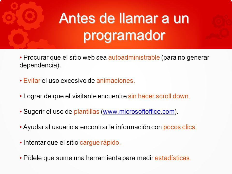 Antes de llamar a un programador Procurar que el sitio web sea autoadministrable (para no generar dependencia).