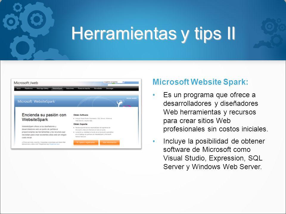 Herramientas y tips II Microsoft Website Spark: Es un programa que ofrece a desarrolladores y diseñadores Web herramientas y recursos para crear sitios Web profesionales sin costos iniciales.
