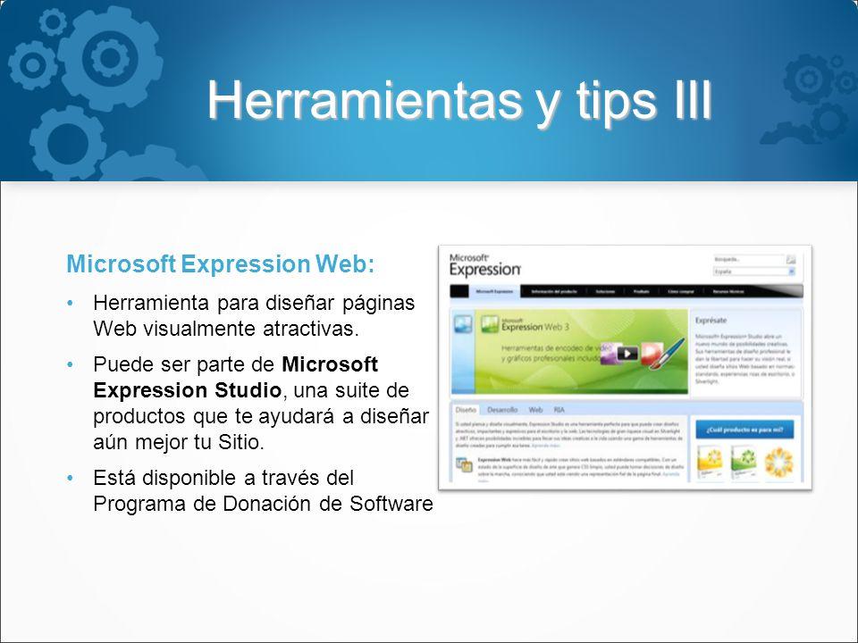 Herramientas y tips III Microsoft Expression Web: Herramienta para diseñar páginas Web visualmente atractivas.